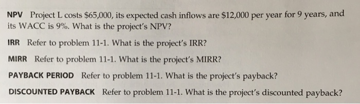 NPV Project L Costs 65000 Its Expected Cash Inflows Are 12000 Per Year For 9