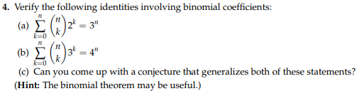 4. Verify the following identities involving binomial coefficients k-0 3*4 k-0 (c) Can you come up with a conjecture that generalizes both of these statements? eorem ma