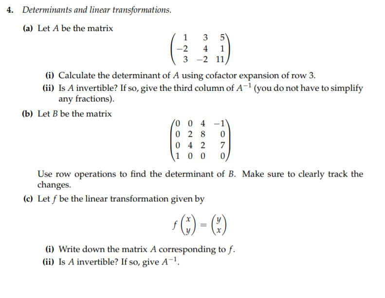 Determinants and linear transformations 4. (a) Let A be the matrix 1 -2 4 1 3 2 11 i) Calculate the determinant of A using co