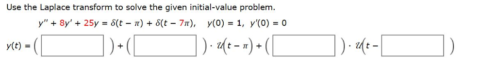 Use the Laplace transform to solve the given initial-value problem y(t) =