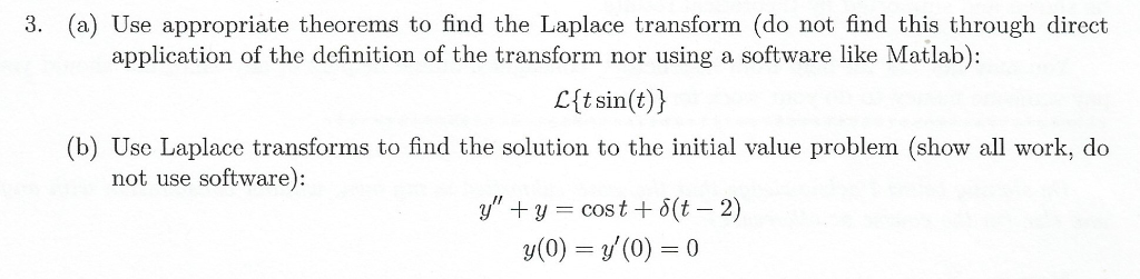 (a) Use appropriate theorems to find the Laplace transform (do not find this through direct application of the definition of
