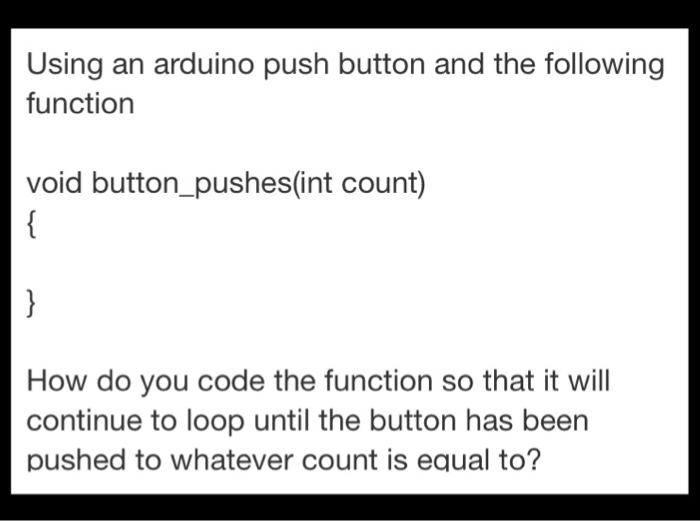 Solved: Using An Arduino Push Button And The Following Fun