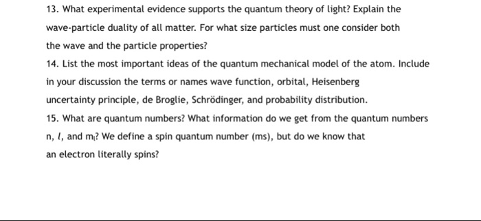 13. What experimental evidence supports the quantum theory of light? Explain the wave-particle duality of all matter. For wha