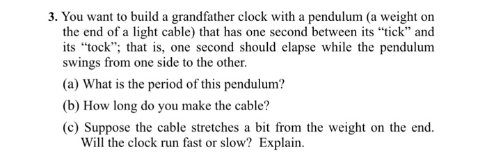 Solved 3 You Want To Build A Grandfather Clock With A Pe