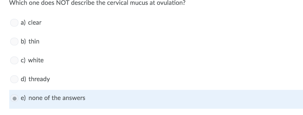 Solved: Which One Does NOT Describe The Cervical Mucus At