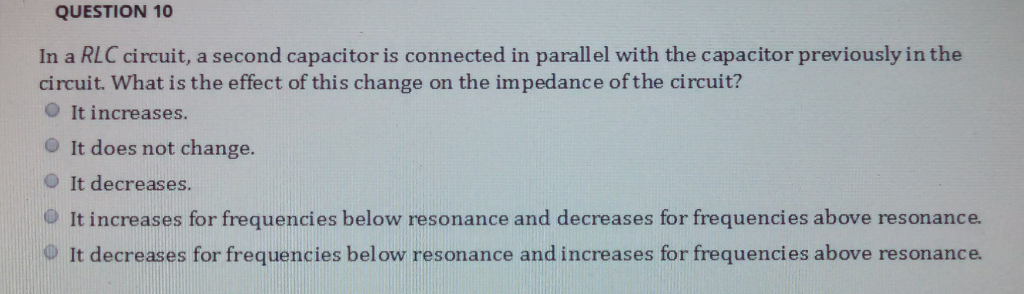 QUESTION 10 In a RLC circuit, a second capacitor is connected in parallel with the capacitor previously in the circuit. What