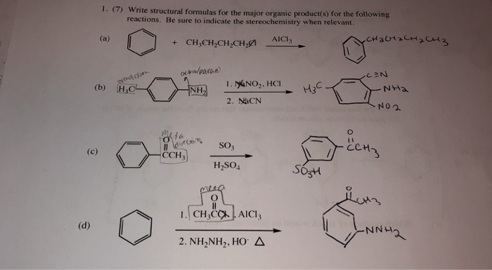 1. (7) Write structural formulas for the major organic product(s) for the following reactions. Be sure to indicate the stereochemistry when relevant. AICI3 +CH,CH,CH CHAIC3 I. NO2. HCI 2. NaCN (b) HC -NH NO SO3 CCH3 H2SO SO3h NNLI 2. NH-NH2, HO
