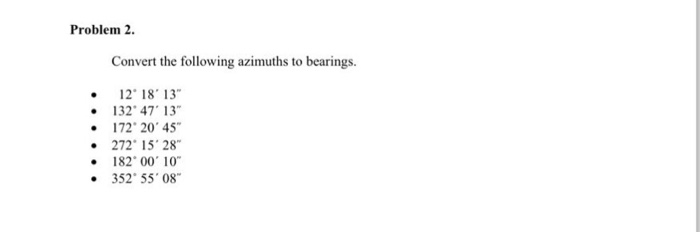 Problem 2 Convert The Following Azimuths To Bearings 12 18 13 132 47 172 20