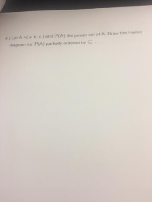 Solved 4 Let A A B C And Pa The Power Set Of A Draw Chegg Com