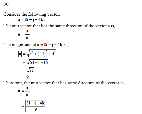 (a) Consider the following =8i-j+4k vector a. The unit vector that has the same direction of the vector a is, 2 u The magnitu