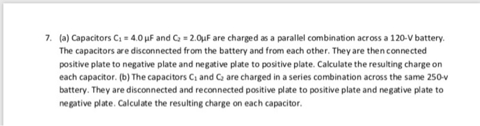7. (a) Capacitors C1 The capacitors are disconnected from the battery and from each other. They are then connected positive p