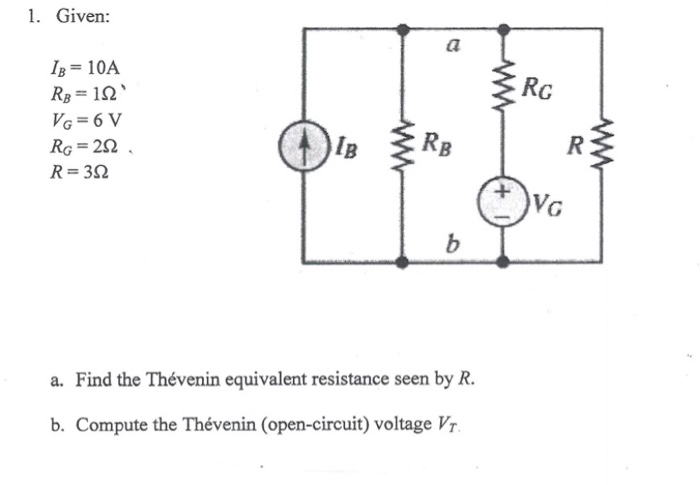 1. Given: IB 10A Rc RB RG =20 R=3Ω IB Vo a. Find the Thévenin equivalent resistance seen by R b. Compute the Thévenin (open-circuit) voltage Vr