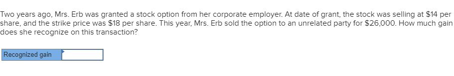 Two years ago, Mrs. Erb was granted a stock option from her corporate employer. At date of grant, the stock was selling at $1