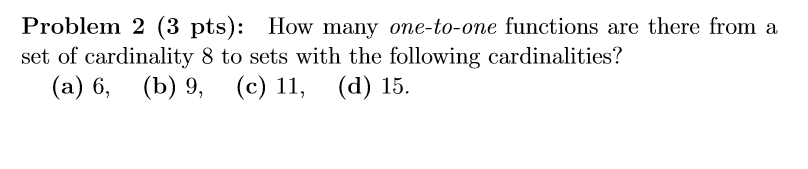 Problem 2 (3 pts): How many one-to-one functions are there from a set of cardinality 8 to sets with the following cardinaliti