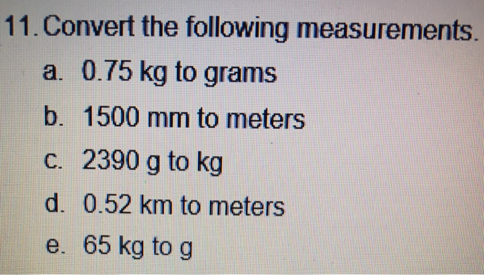 11 Convert The Following Measurements A 0 75 Kg To Grams B 1500 Mm