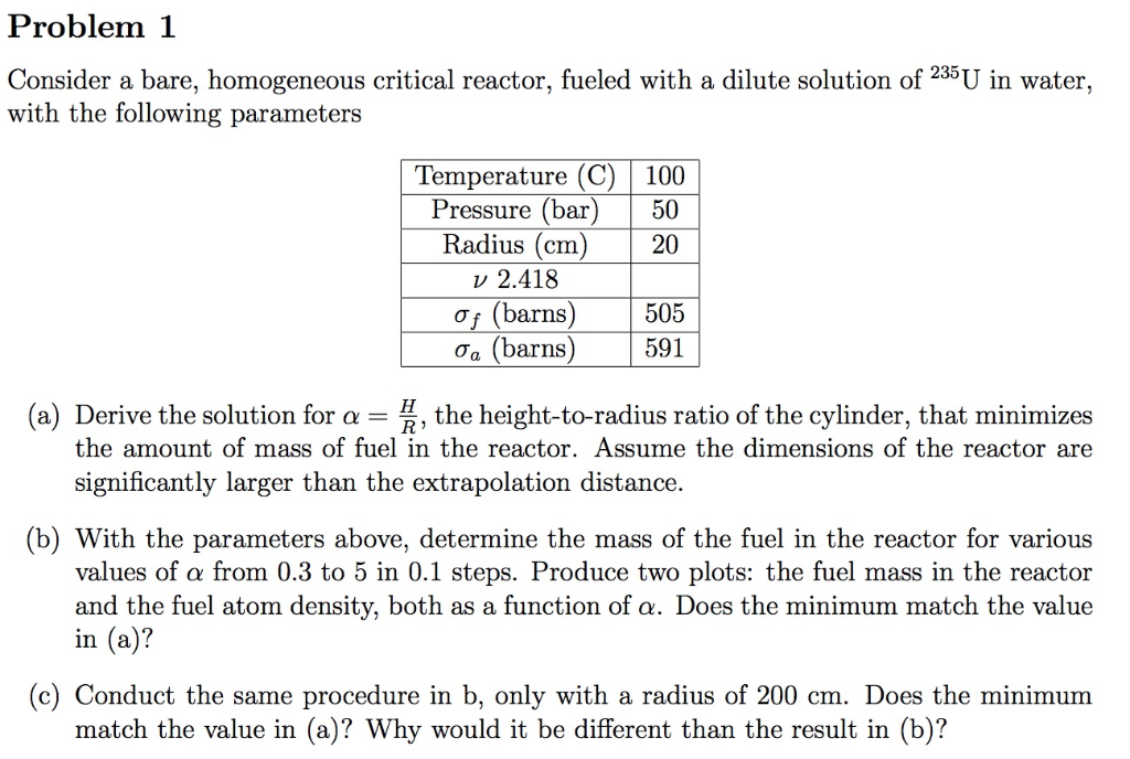 Problem 1 Consider a bare, homogeneous critical reactor, fueled with a dilute solution of 25U in water with the following par