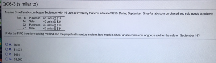 QC6-3 (similar to) Assume ShoeFanatic.com began September with 16 units of inventory that cost a total of $256. During Septem