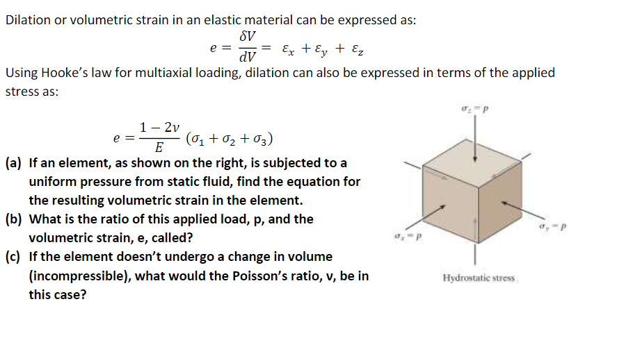 Dilation or volumetric strain in an elastic material can be expressed as: 6V dV Using Hookes law for multiaxial loading, dil