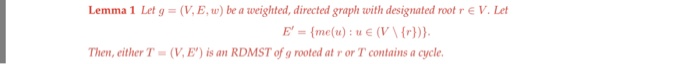 Lemma 1 Let g -(V.E,w) be a weighted, directed graph with designated root r e V. Let E = {me(u) : u E (V  {r))). Then, eith
