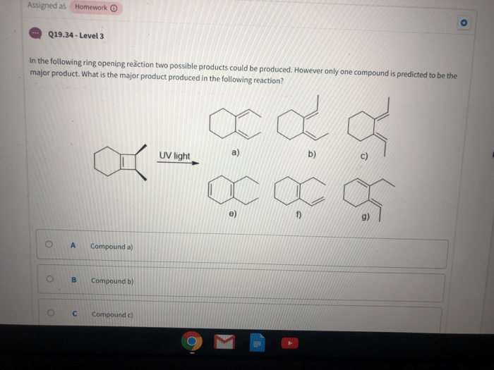 Assigned as Homework Q19.34-Level 3 In the following ring opening reaction two possible products could be produced. However o