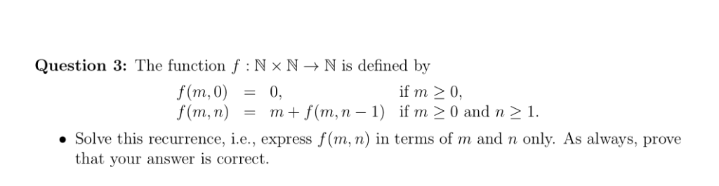 Question 3: The function f :Nx N-N is defined by if m 2 0, f(m,n) m - m+f(m,n - 1 f(m,n-1 if m 20 and n21. Solve this recurre
