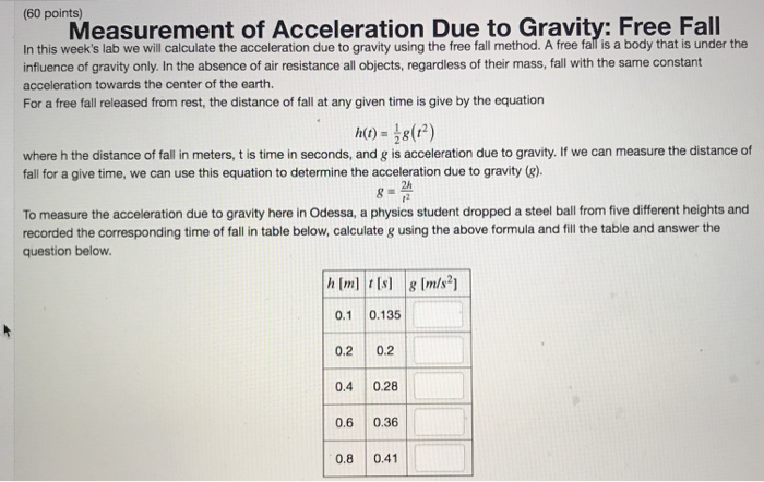 acceleration of gravity free fall method A free falling object is an object that is falling under the sole influence of gravity any object that is being acted upon only by the force of gravity is said to be in a state of free fall.