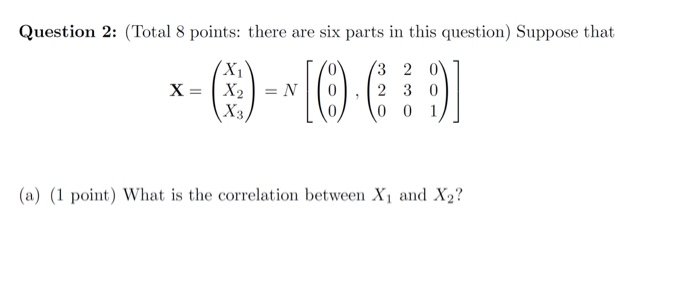 Question 2: (Total 8 points: there are six parts in this question) Suppose that L(o0 1 (a) (1 point) What is the correlation