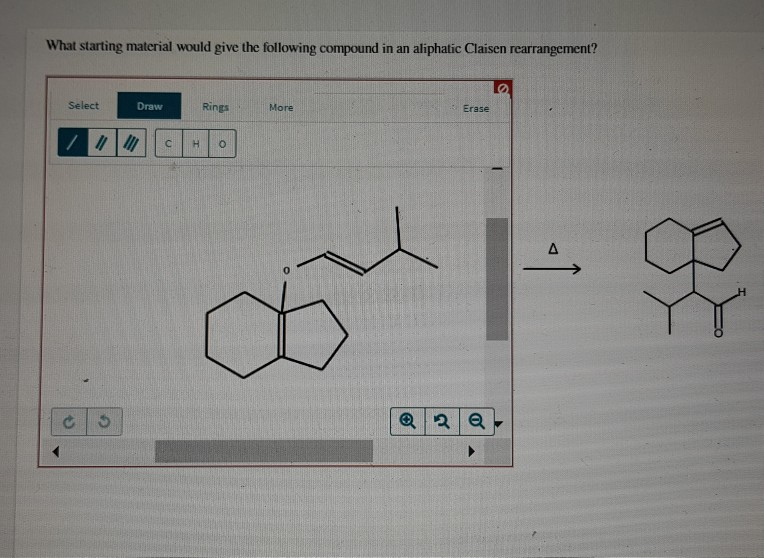 What starting material would give the following compound in an aliphatic Claisen rearrangement? Select Draw RingsMore Erase 0
