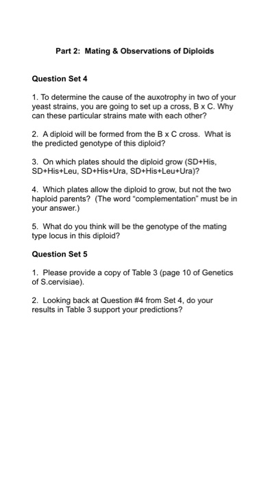 Part 2: Mating& Observations of Diploids Question Set 4 1. To determine the cause of the auxotrophy in two of your yeast stra