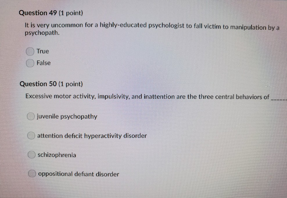 Question 49 (1 point) It is very uncommon for a highly-educated psychologist to fall victim to manipulation by a psychopath.