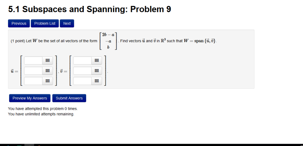 5.1 Subspaces and Spanning: Problem 9 Previous Problem ListNext 2b a Find vectors υ and un R3 such that W-span { u, (1 point)