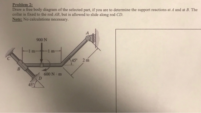 Solved problem draw a free body diagram of the selected p problem draw a free body diagram of the selected part if you are to determine ccuart Image collections