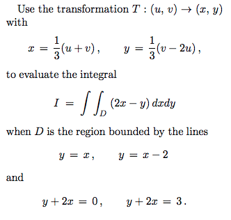 Use the transformation T : (u, u) → (z, y) with to evaluate the integral when D is the region bounded by the lines and