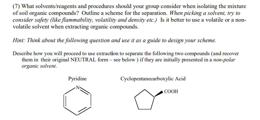 of soil organic compounds? Outline a scheme for the separation. When picking a solvent, try to consider safety (like flammabi