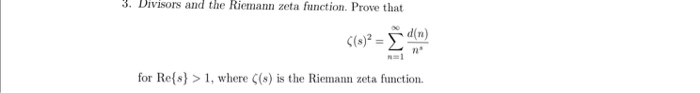 3. Divisors and the Riemann zeta function. Prove that d(n) S(s) for Refs) 1, where (s) is the Riemann zeta function.