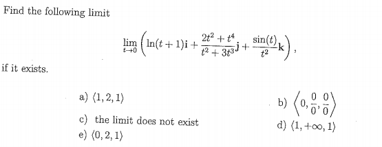 Find the following limit 2t2 +t4 sin(t) t2 +3t if it exists. b) 〈0을 0 0 c) the limit does not exist
