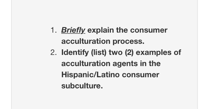 Solved Briefly Explain The Consumer Acculturation Process