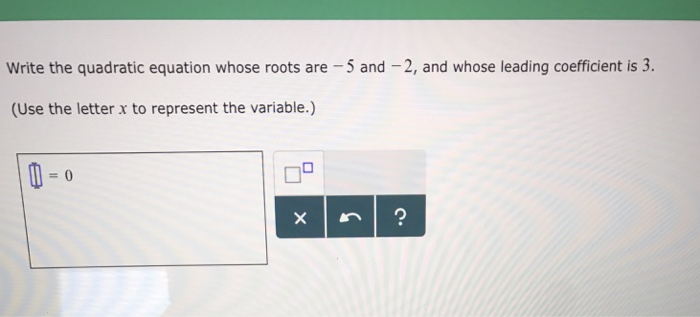 Write the quadratic equation whose roots are -5 and 2, and whose leading coefficient is 3. (Use the letter x to represent the variable.)