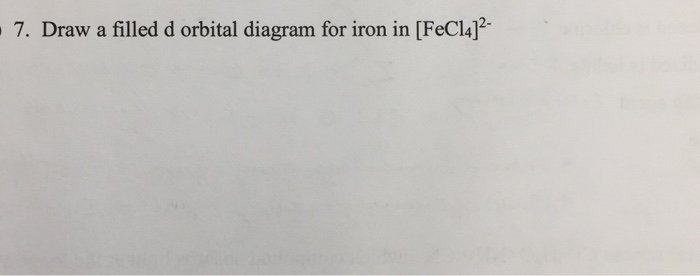 Solved Draw A Filled D Orbital Diagram For Iron In Fecl