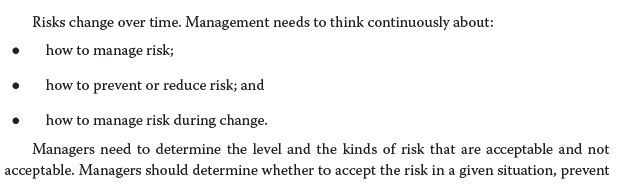 Risks change over time. Management needs to think continuously about: how to manage risk; . how to prevent or reduce risk; an