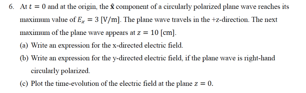 At t-0 and at the origin, the X component of a circularly polarized plane wave reaches its maximum value of E 3 [V/m]. The pl