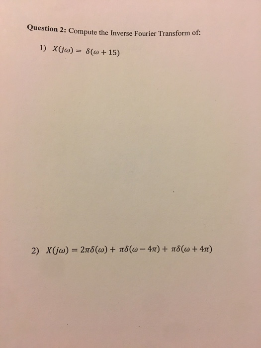 Question 2: Compute the Inverse Fourier Transform of 1) x(ja) δ(w + 15)