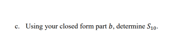 c. Using your closed form part b, determine S10