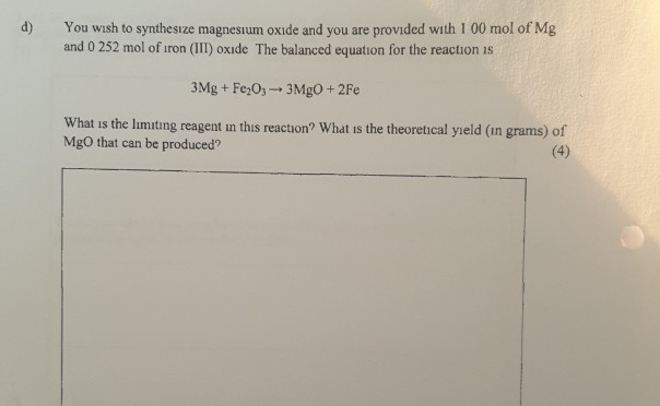 d) You wish to synthesize magnesium oxide and you are provided with 1 00 mol of Mg and 0 252 mol of iron (III) oxide The bala