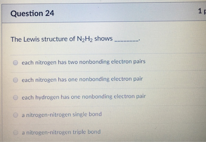 Solved: Question 24 The Lewis Structure Of N2H2 Shows Each ...