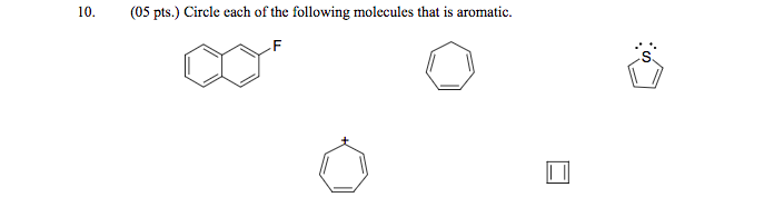 10. (05 pts.) Circle each of the following molecules that is aromatic