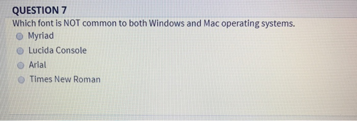 Solved: QUESTION 7 Which Font Is NOT Common To Both Window