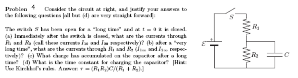 Problen4 Consider the circuit at right, and justify your answers to the following questions all but (d) are very straight for