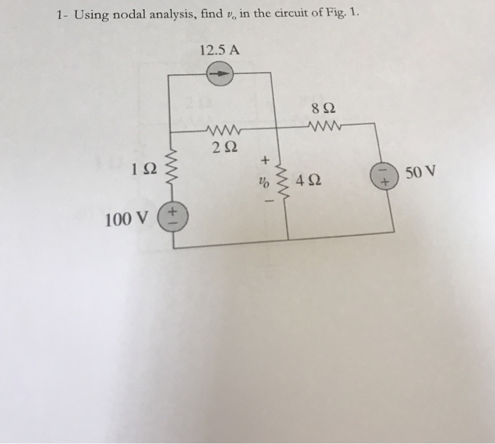 1- Using nodal analysis, find v, in the circuit of Fig. 1. 12.5 A 8Ω 2Ω 4Ω + 50 V 100 V