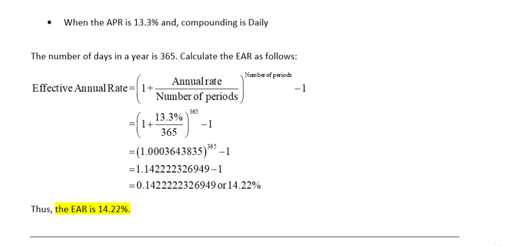 when the APR is 13.3% and, compounding is Daily The number of days in a year is 365. Calculate the EAR as follows: Number of